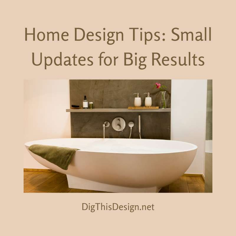 Home Design Tips Small Updates for Big Results