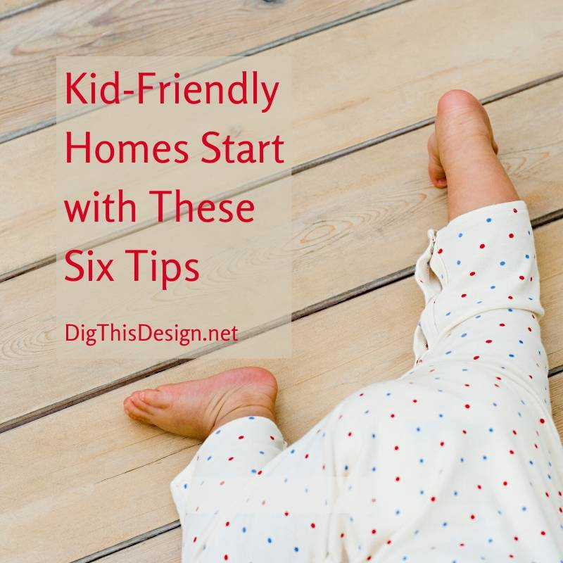 Kid-Friendly Homes Start with These Six Tips