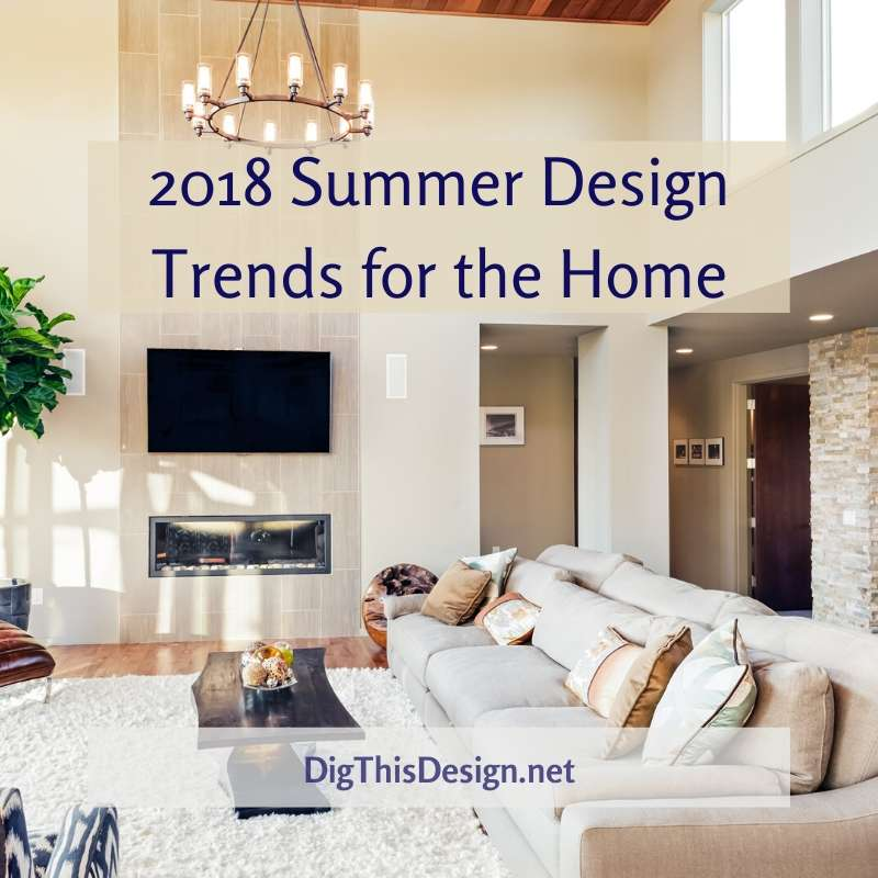 2018 Summer Design Trends for the Home