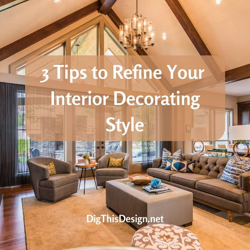 3 Tips to Refine Your Interior Decorating Style