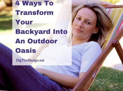 4 Ways To Transform Your Backyard Into An Outdoor Oasis
