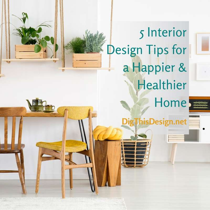 5 Interior Design Tips for a Happier & Healthier Home
