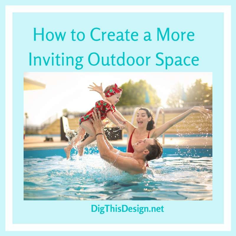 How to Create a MoreInviting Outdoor Space