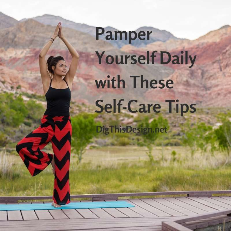 Pamper Yourself Daily with These Self-Care Tips