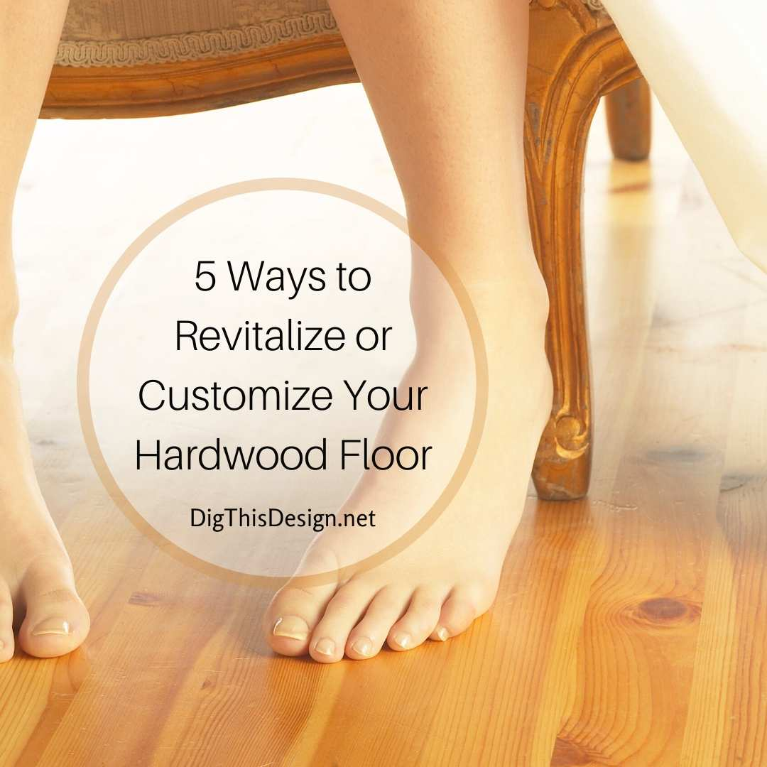 Revitalize or Customize Your Hardwood Floor
