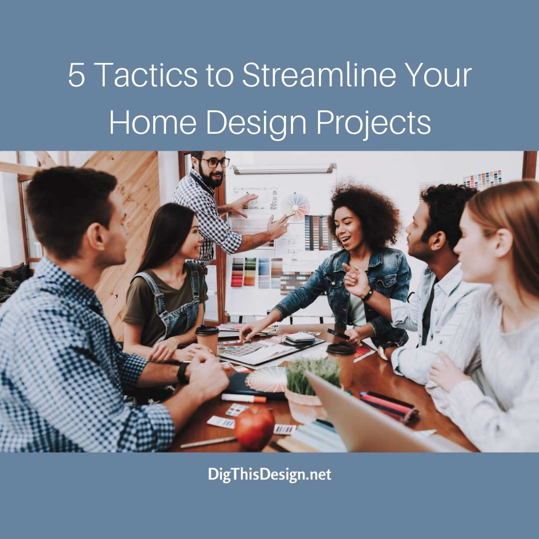 Streamline your home design project