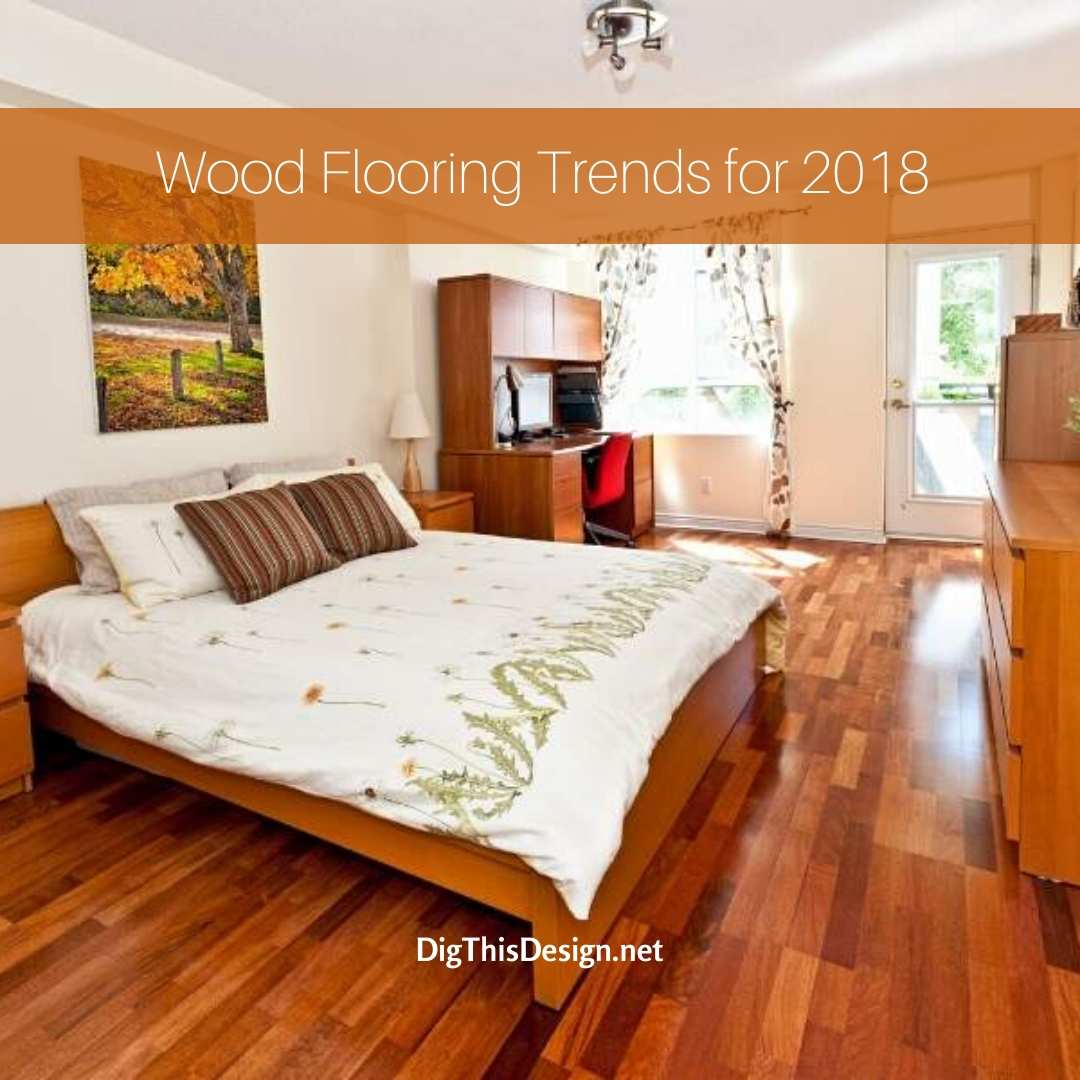 Wood Flooring Trends for 2018