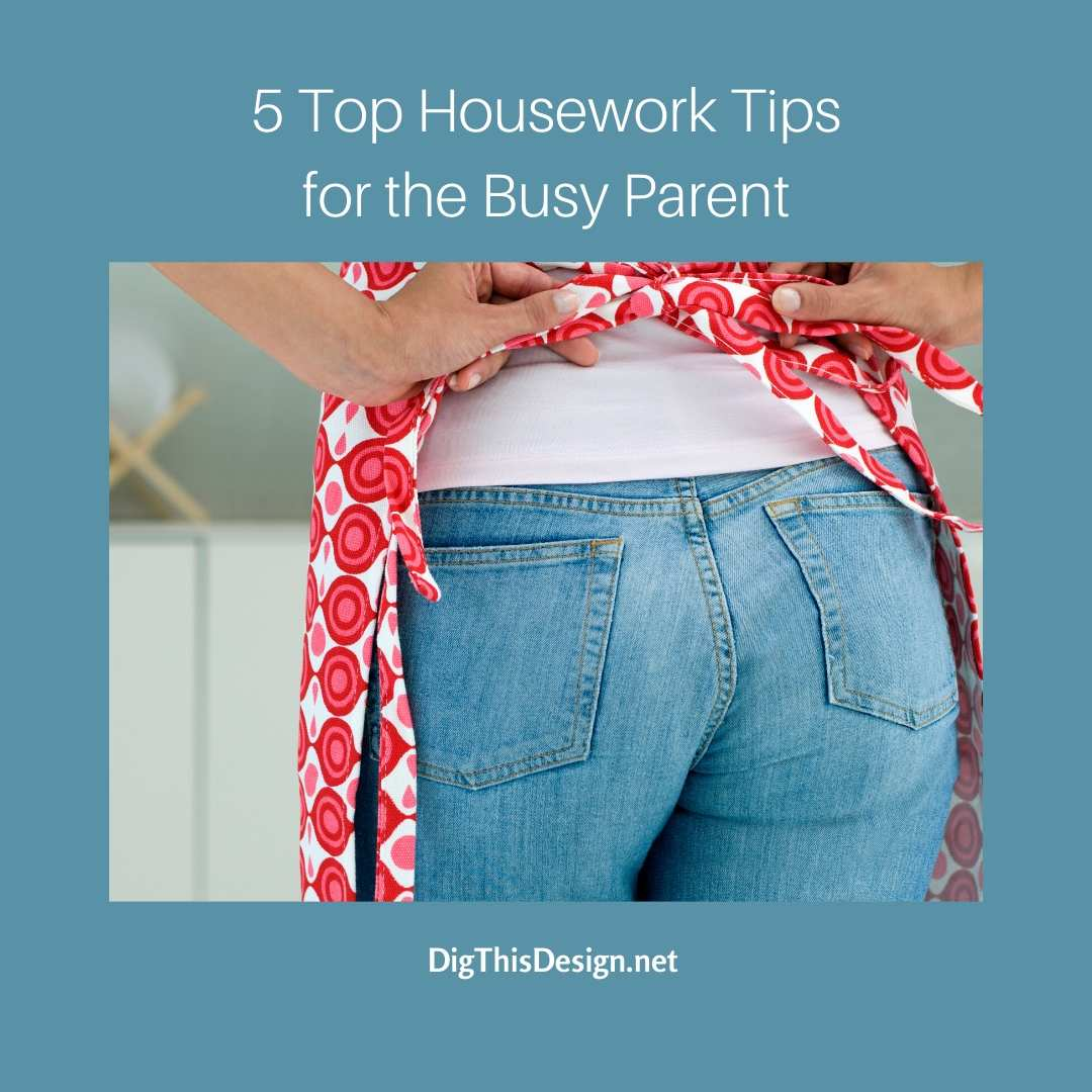 5 Housework Tips for the Busy Parent