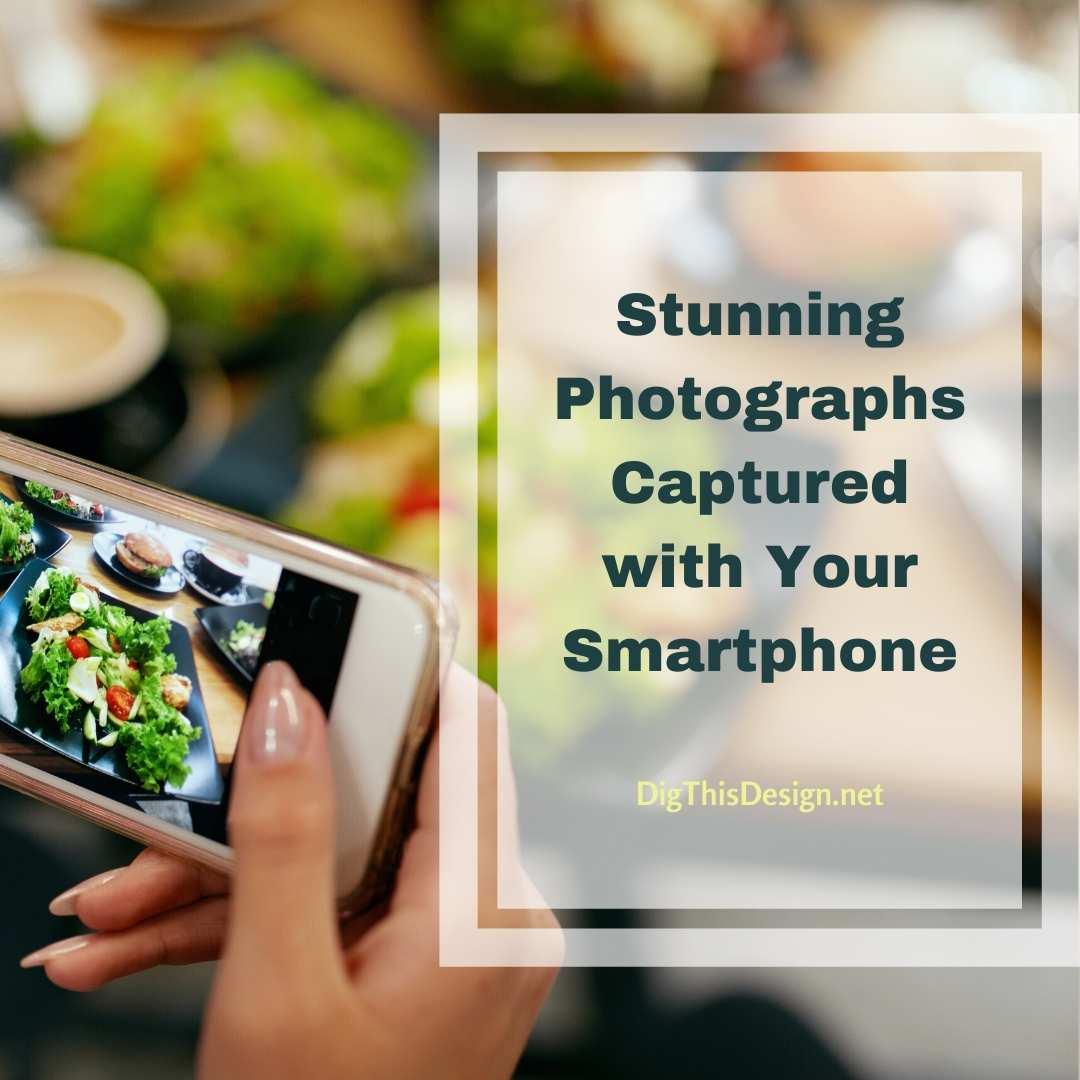 Photographs Captured wtih Smartphone