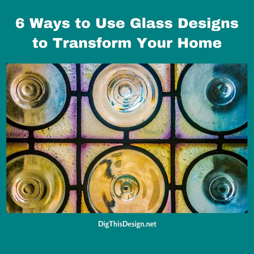 6 Ways to Use Glass Designs to Transform Your Home