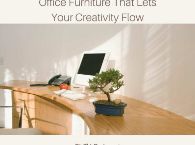 Office Furniture That Lets Your Creativity Flow