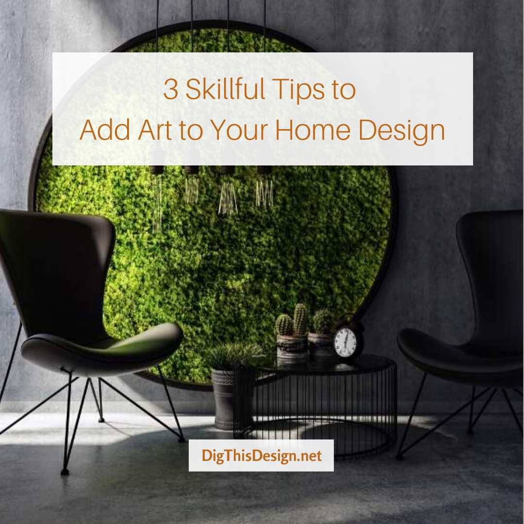 3 Skillful Tips to Add Art to Your Home Design