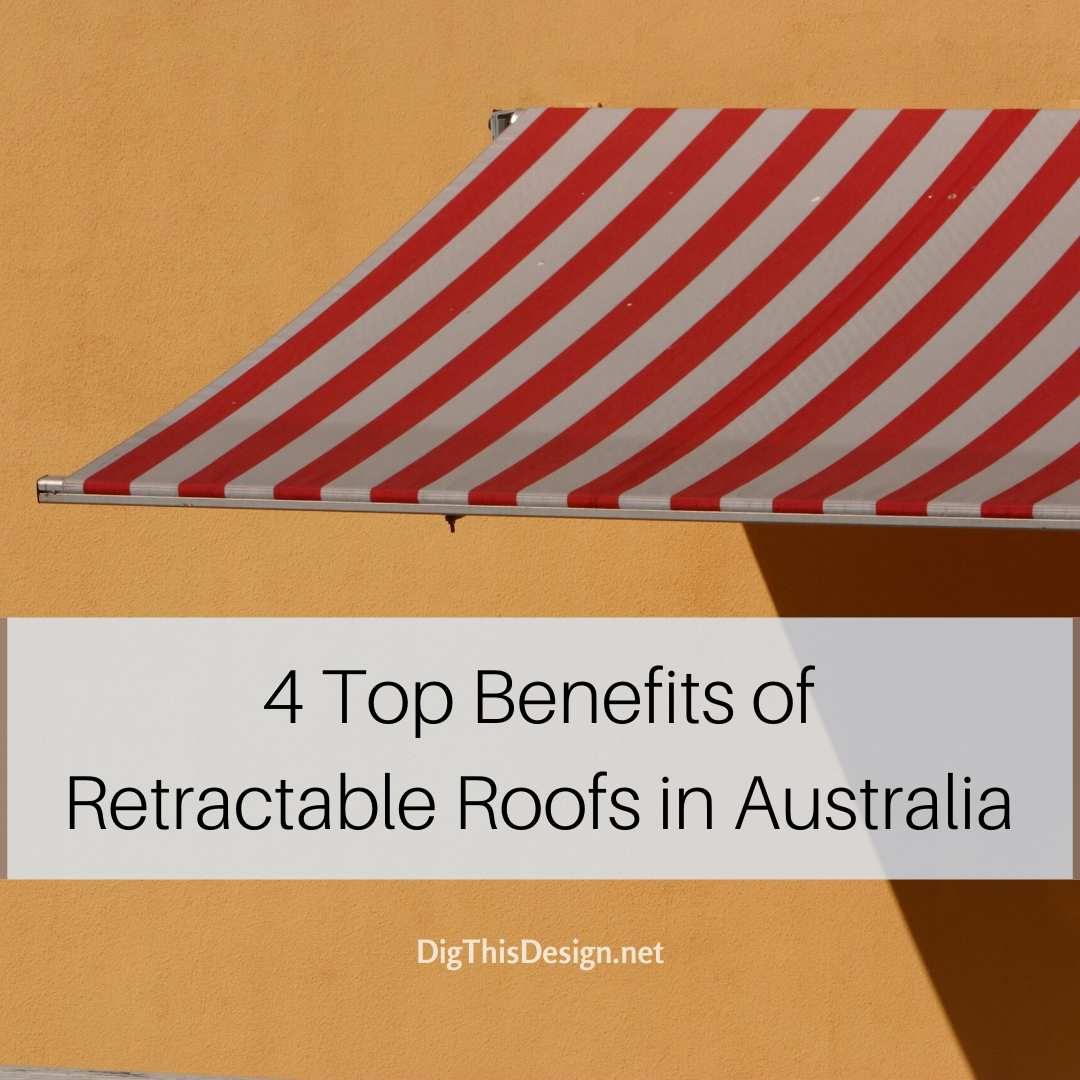 4 Top Benefits of Retractable Roofs in Australia