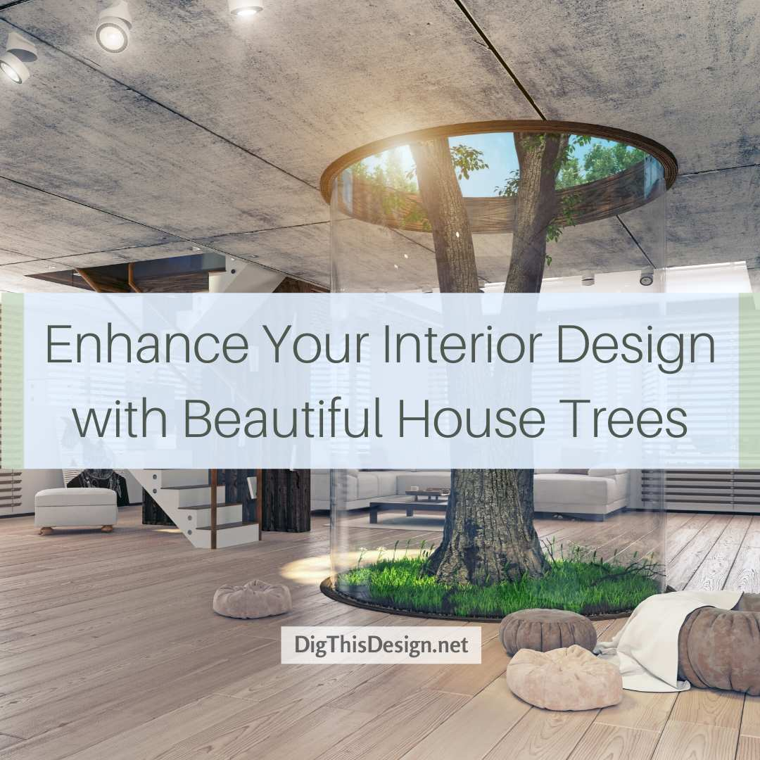 Enhance Your Interior Design with Beautiful House Trees