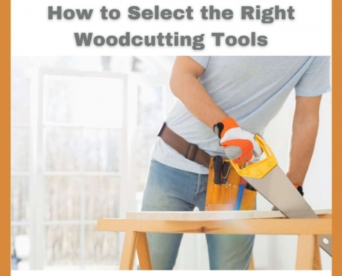 How to Select the Right Woodcutting Tools