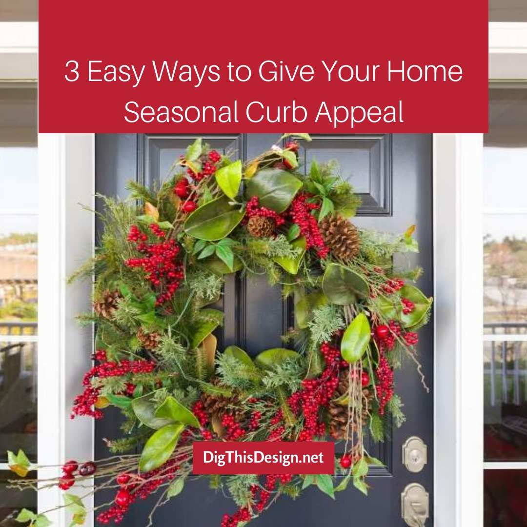 3 Easy Ways to Give Your Home Seasonal Curb Appeal