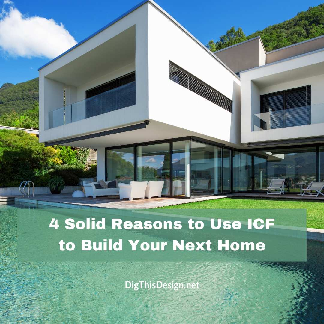 3 Solid Reasons to Use ICF to Build Your Next Home