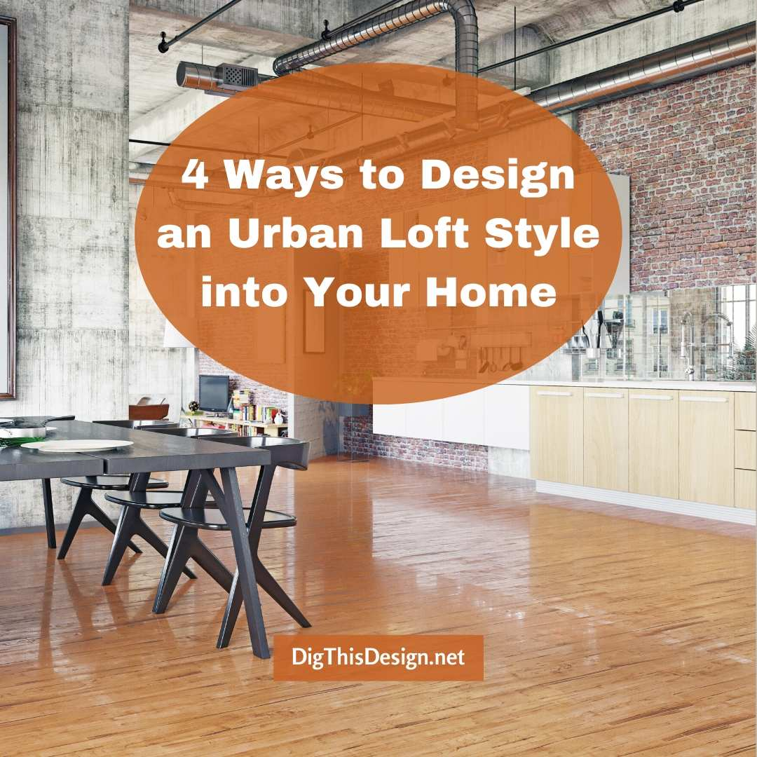 4 Ways to Design an Urban Loft Style into Your Home