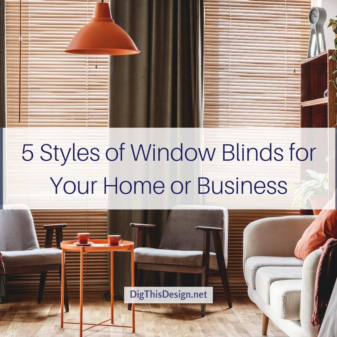 5 Styles of Window Blinds for Your Home or Business