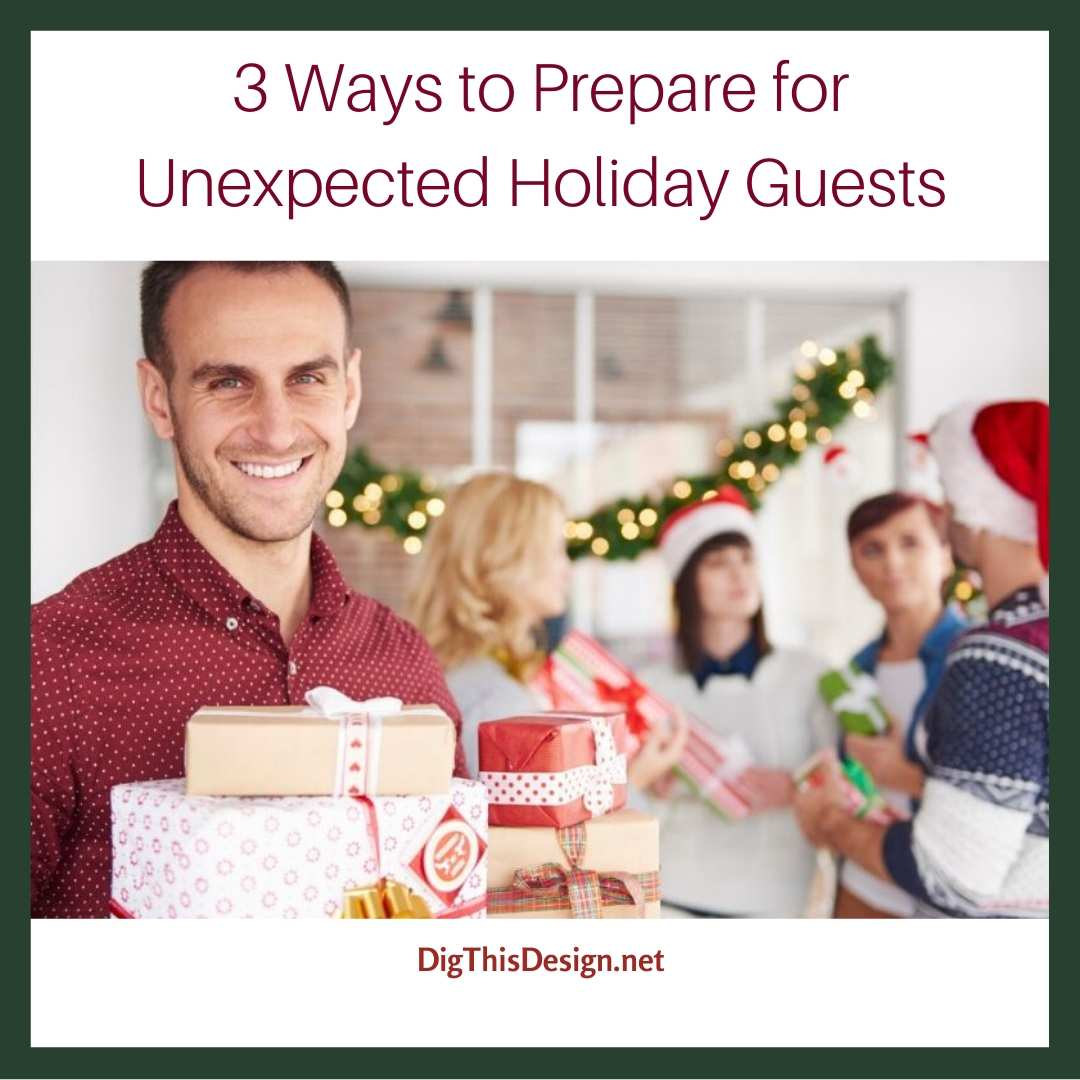 3 Ways to Prepare for Unexpected Holiday Guests