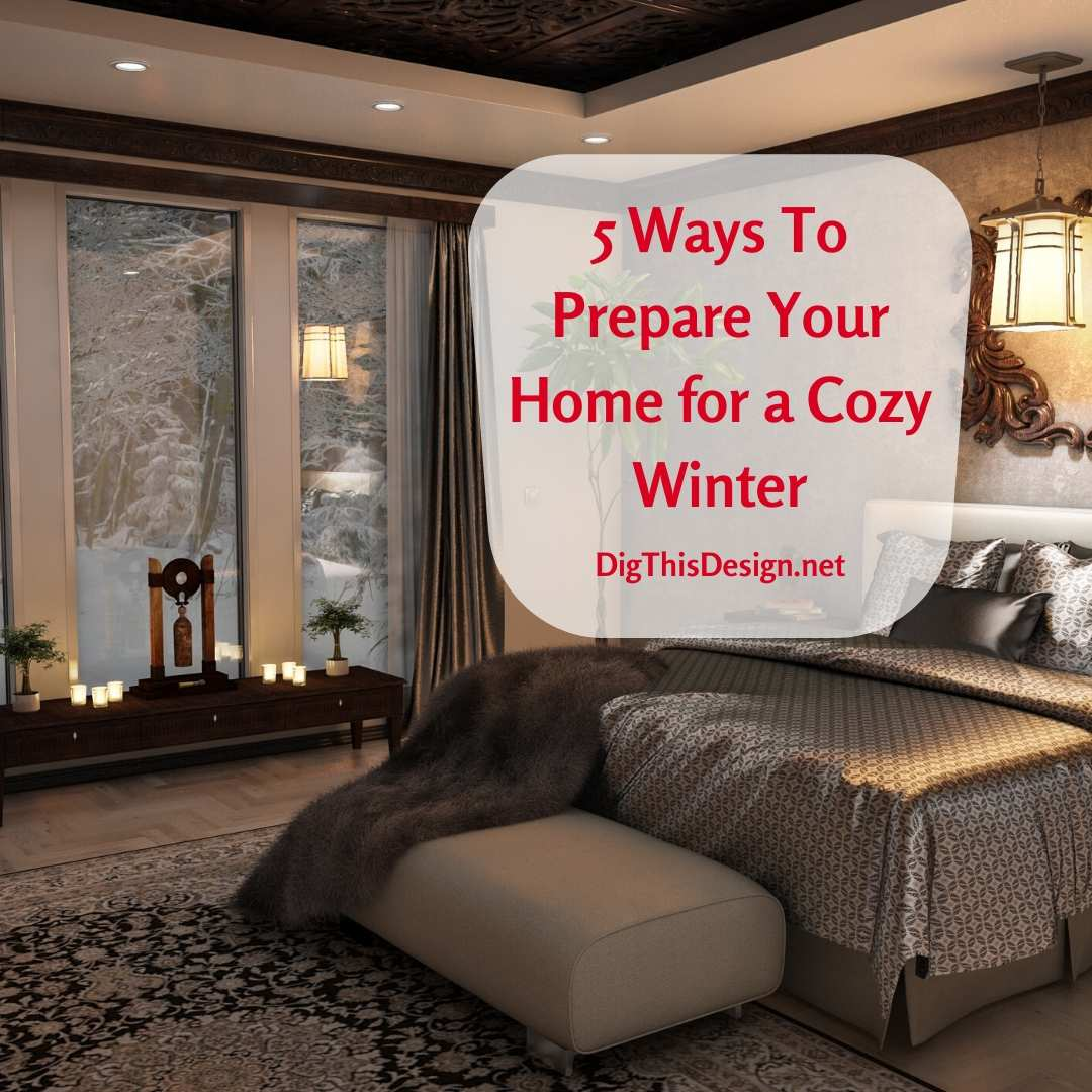 5 Ways To Prepare Your Home for a Cozy Winter