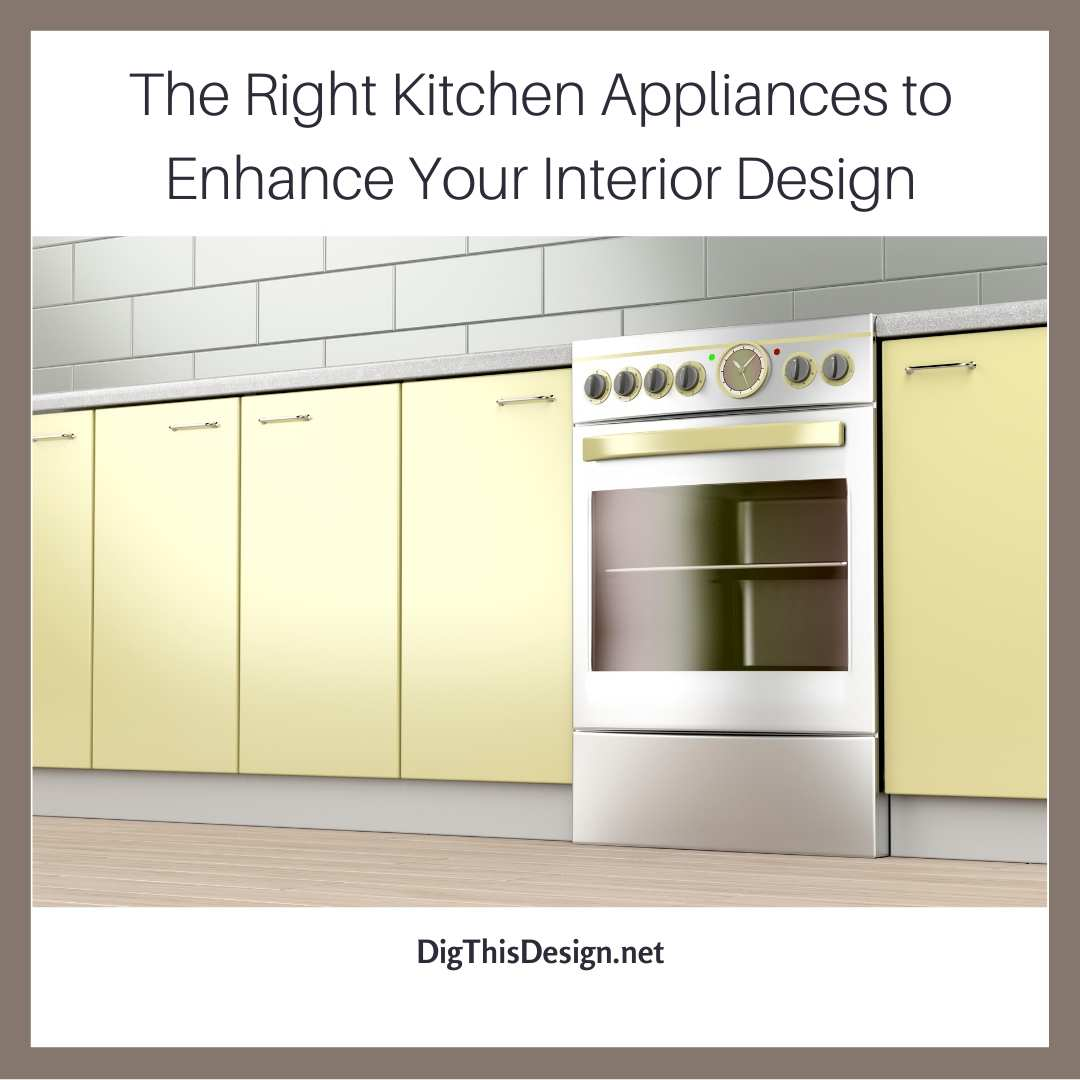 Right Kitchen Appliances to Enhance Your Interior Design