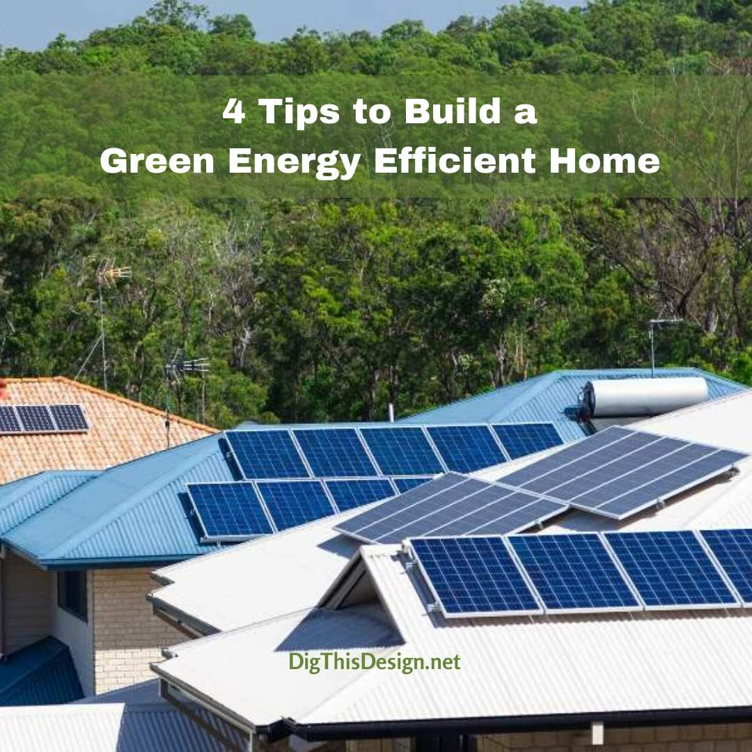4 Tips to Build a Green Energy Efficient Home