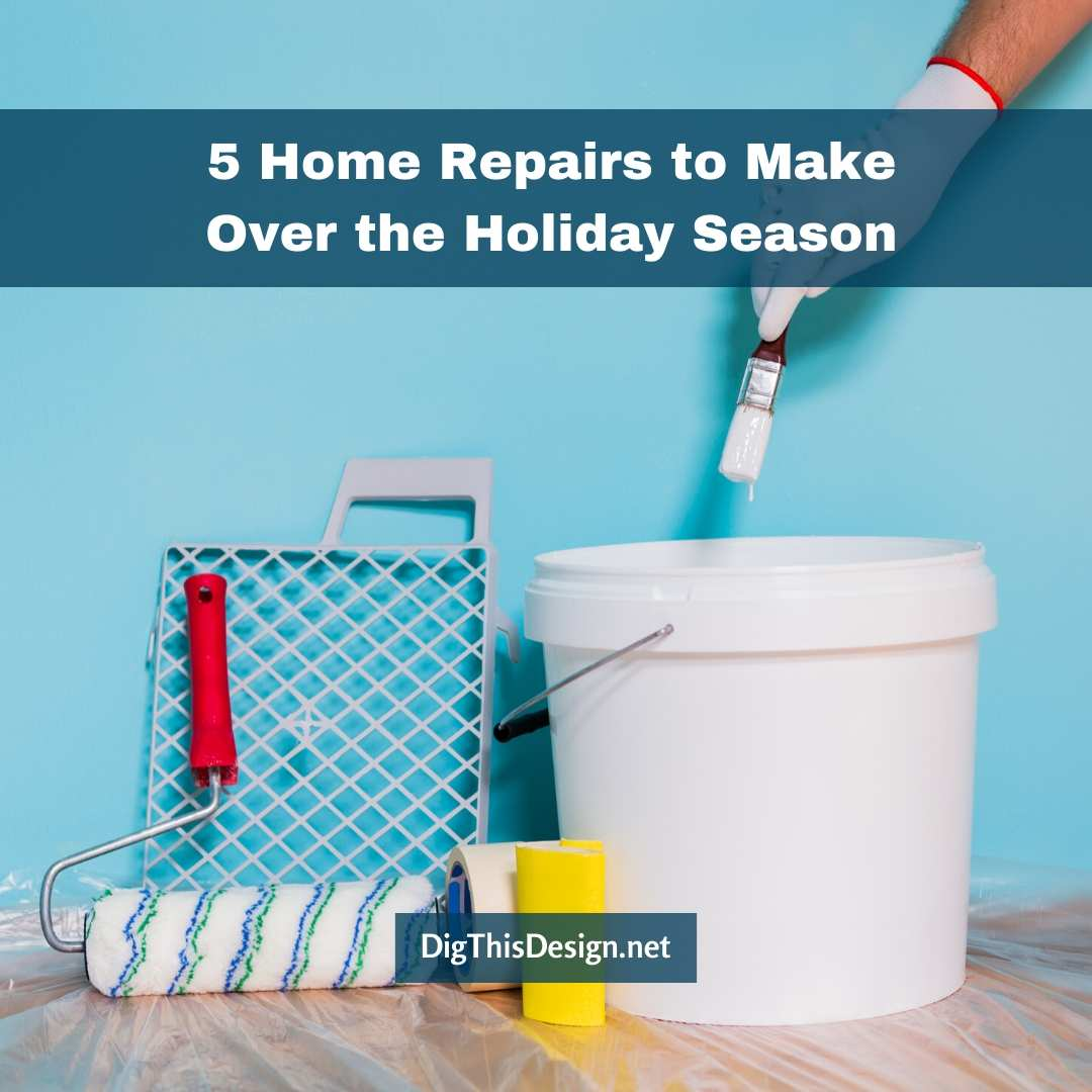 5 Home Repairs to Make Over the Holiday Season