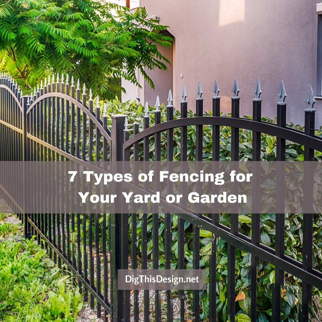 7 Types of Fencing for Your Yard or Garden