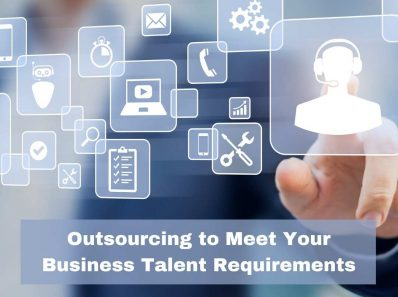 Outsourcing to Meet Your Business Talent Requirements