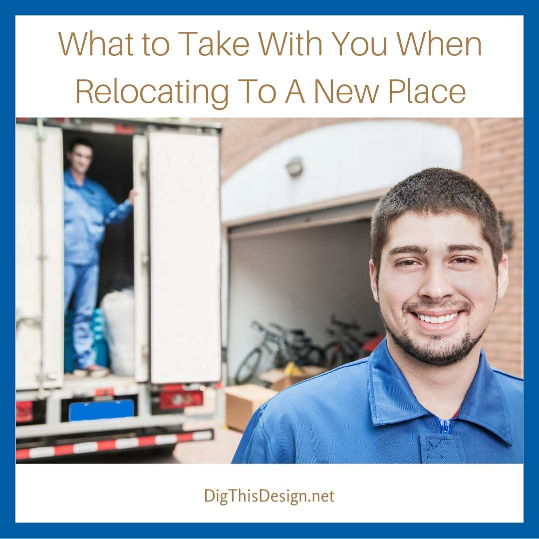 What to Take With You When Relocating To A New Place