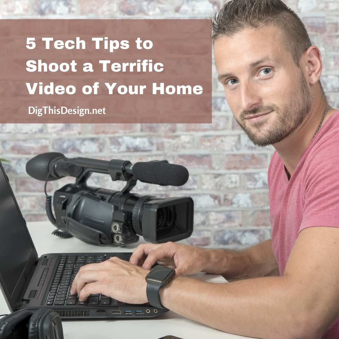 5 Tech Tips to Shoot a Terrific Video of Your Home