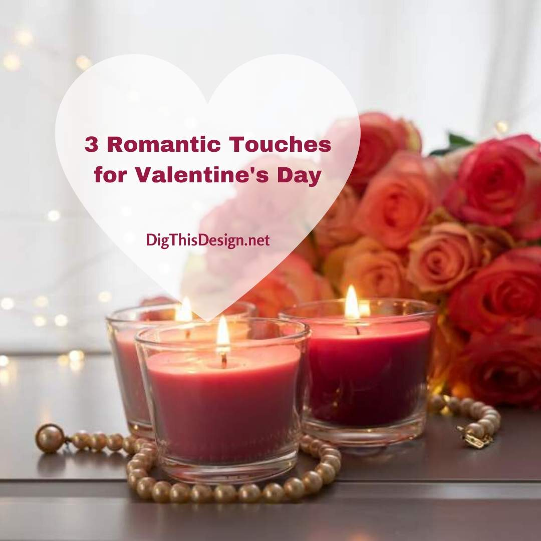 3 Romantic Touches for Valentine's Day