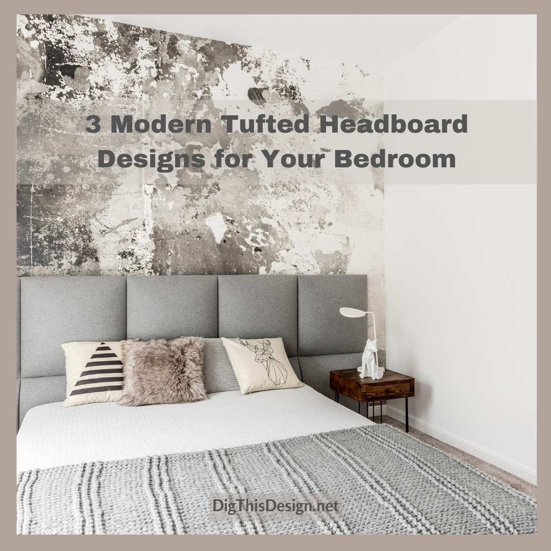 3 Tufted Headboard Designs For Your Luxurious Bedroom Dig This Design