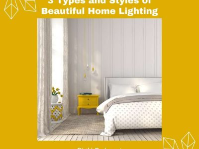 3 Types and Styles of Beautiful Home Lighting