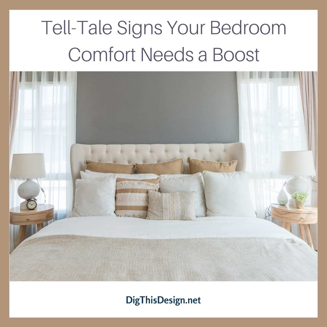 Tell-Tale Signs Your Bedroom Comfort Needs a Boost