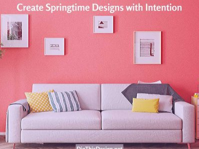 Create Springtime Designs with Intention