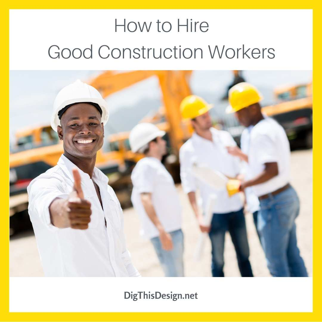 How to Hire Good Construction Workers