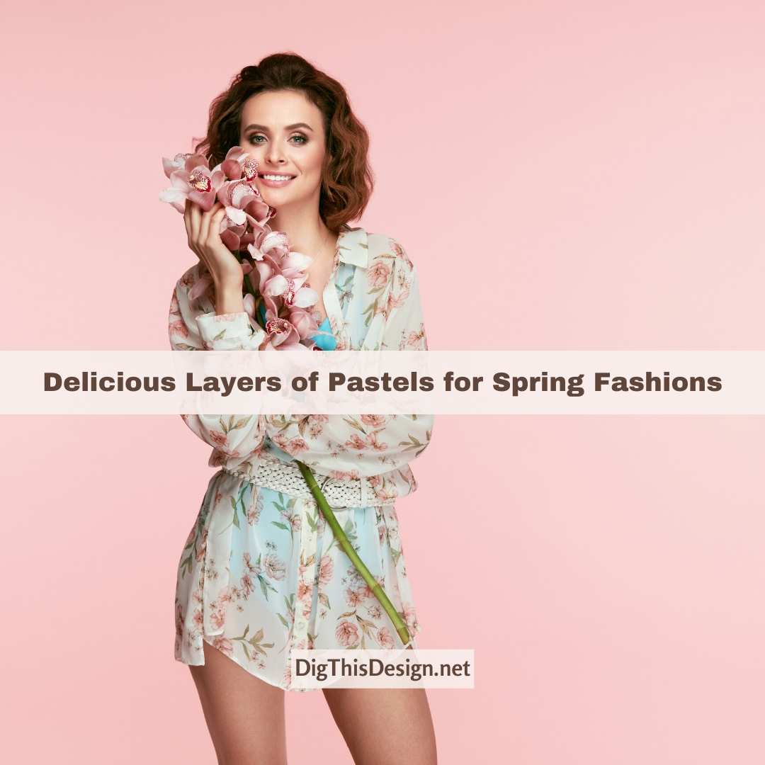 Delicious Layers of Pastels for Spring Fashions