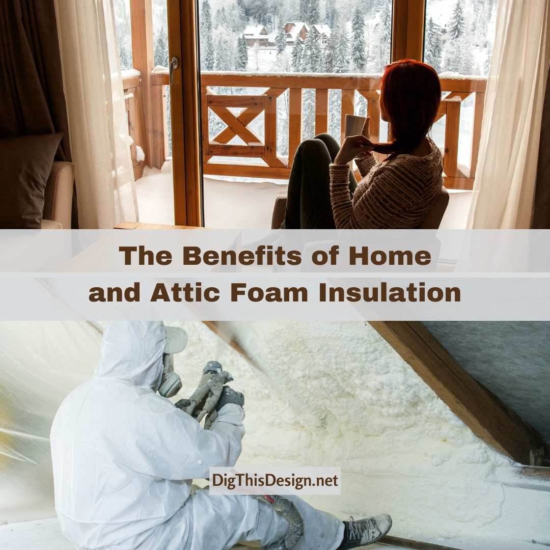 The Benefits of Home and Attic Foam Insulation