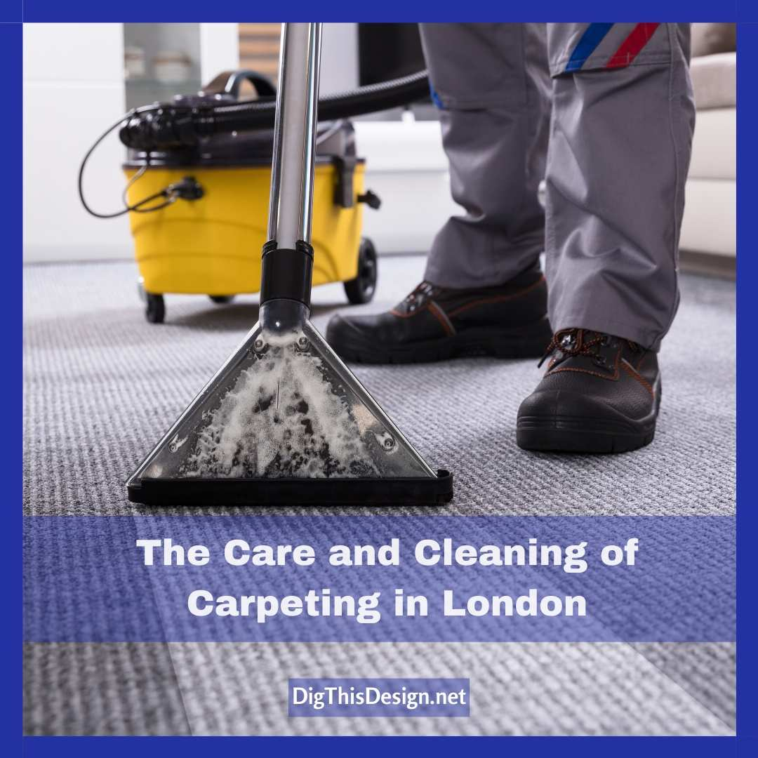 The Care and Cleaning of Carpeting in London