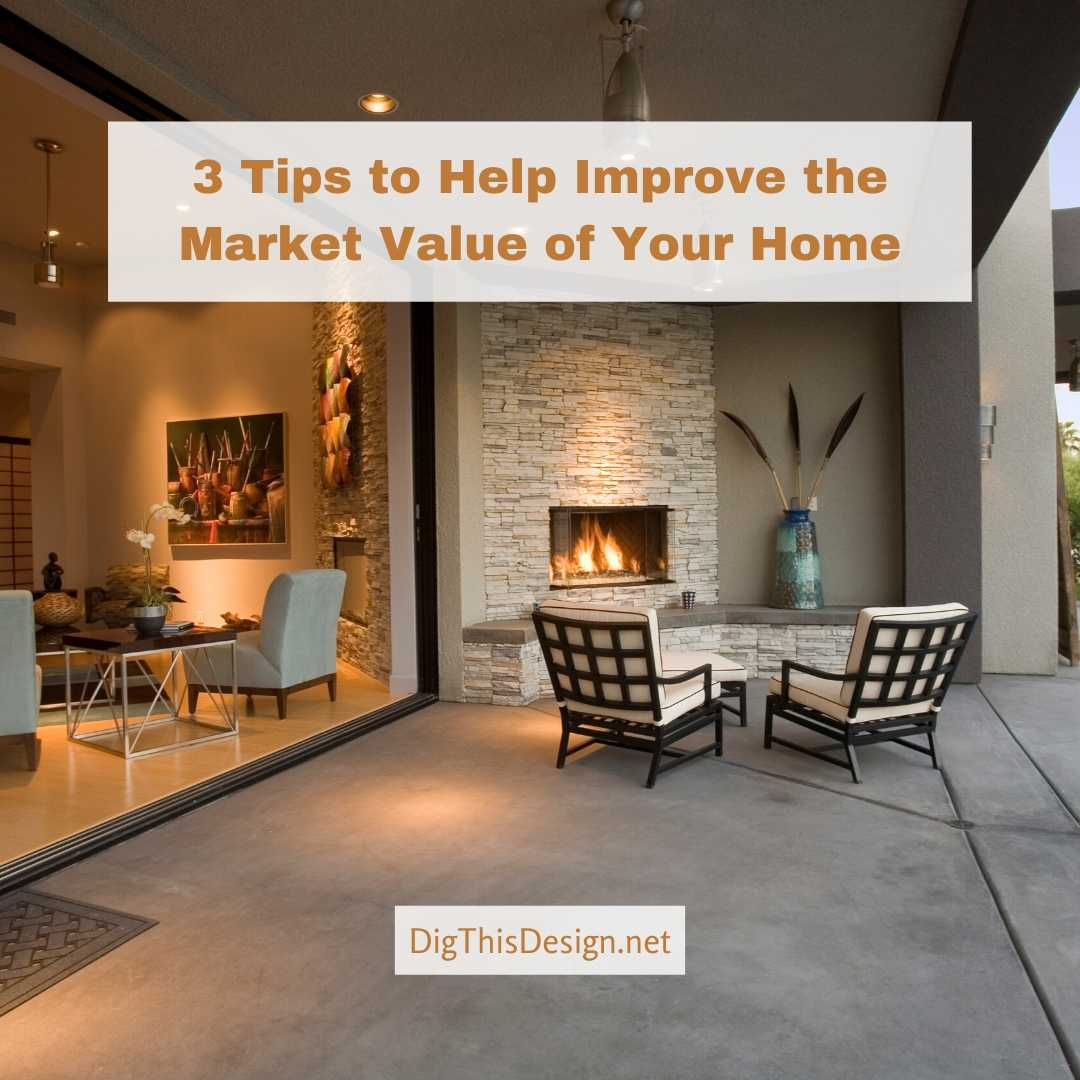 3 Tips to Help Improve the Market Value of Your Home