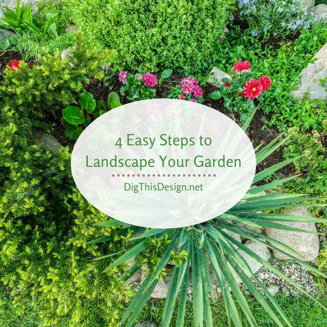 4 Easy Steps to Landscape Your Garden