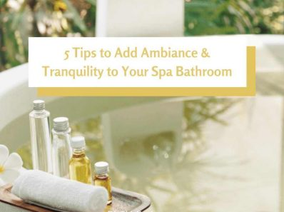 5 Tips to Add Ambiance and Tranquility to Your Spa Bathroom