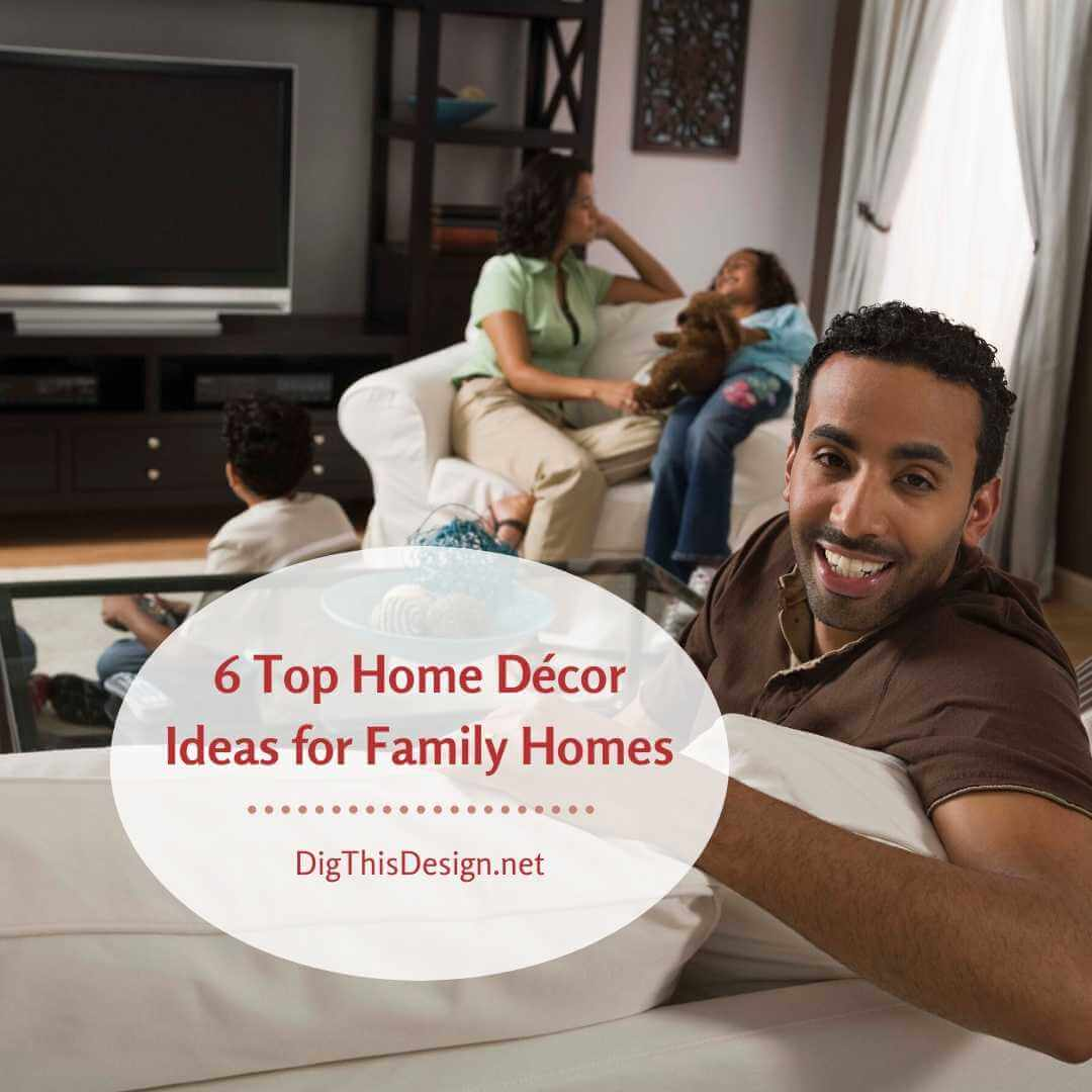 6 Top Home Décor Ideas for Family Homes