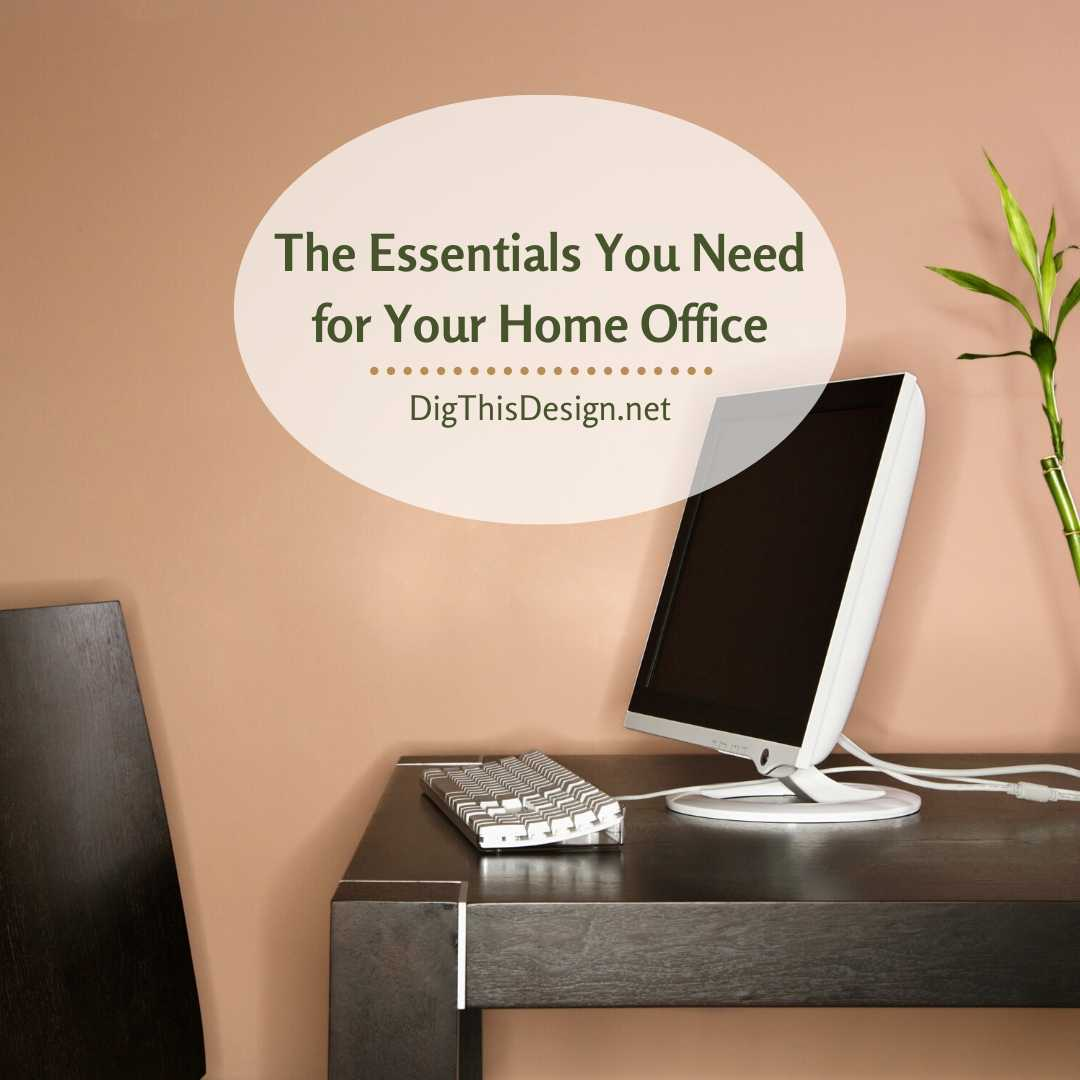 The Essentials You Need To Work From A Home Office