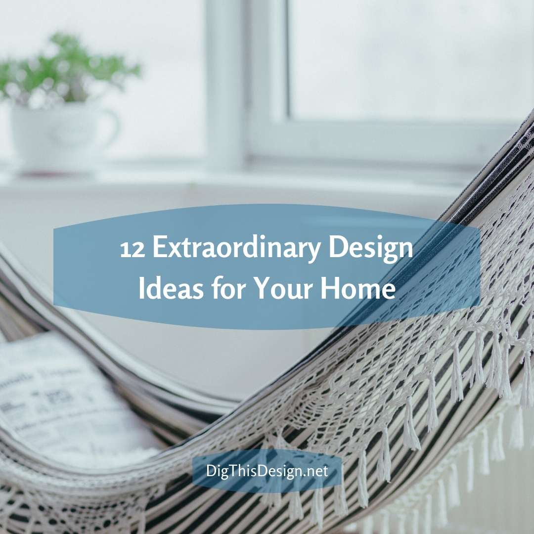 12 Extraordinary Design Ideas