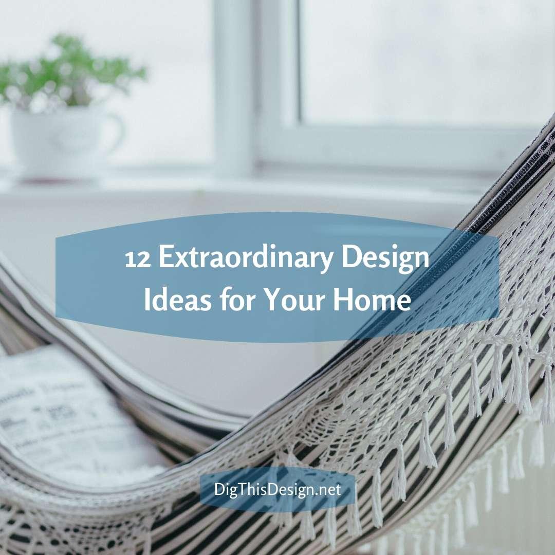 12 Extraordinary Design Ideas