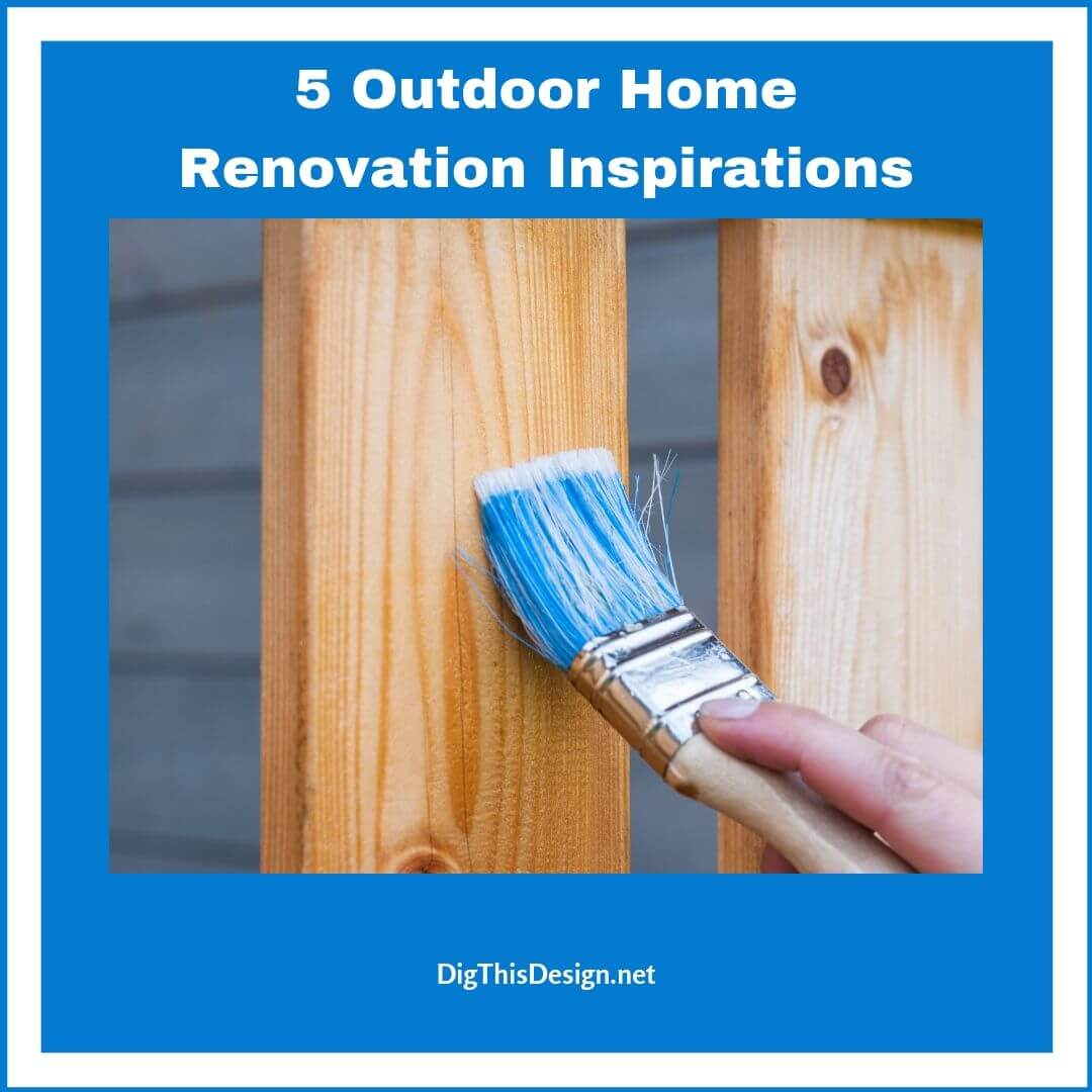 5 Outdoor Home Renovation Inspirations