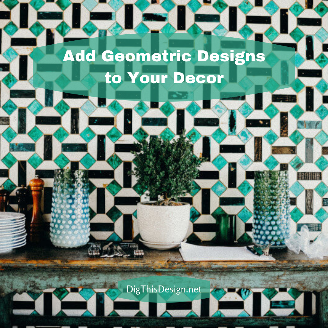 Add Geometric Designs to Your Decor